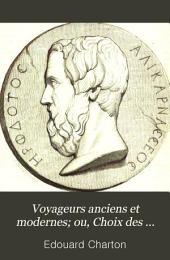 Voyageurs anciens et modernes; ou, Choix des relations de voyages ...: depuis le cinquième siècle avant Jesus-Christ jusqu'au dix-neuvieme siecle, avec biographies ...