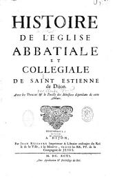 Histoire de l'Eglise abbatiale et collegiale de Saint Estienne de Dijon: Avec les preuves et le pouillé des bénéfices dépendans de cette abbaie