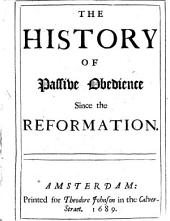 The History of Passive Obedience Since the Reformation: Volume 1