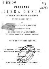 Platonis opera omnia: ad fidem optimorum librorum denuo recognovit et una cum scholiis graecis. Alcibiades I, II ; Charmides ; Laches ; Lysis ; Hipparchus ; Menexenus ; Politicus ; Minos, Volume 4