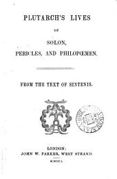Plutarch's Lives of Solon, Pericles, and Philopœmen: from the text of Sintenis