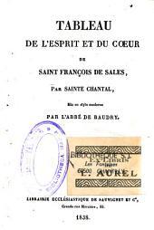 Tableau de l'esprit et du coeur de Saint François de Sales, mis en style moderne par l'abbé de Baudry