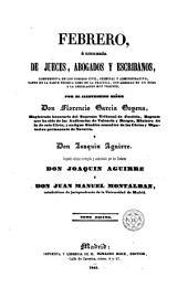 Febrero, ó, Librería de jueces, abogados y escribanos, 10: comprensiva de los códigos civil, criminal y administrativo, tanto en la parte teórica como en la práctica con arreglo en un todo a la legislación hoy vigente