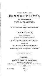 The Book of Common Prayer: And Administration of the Sacraments, and Other Rites and Ceremonies of the Church According to the Use of the United Church of England and Ireland