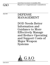 Defense Management: DOD Needs Better Information and Guidance to More Effectively Manage and Reduce Operating and Support Costs of Major Weapon Systems