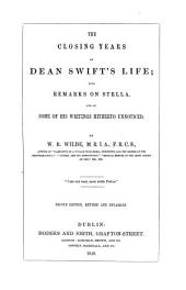 The Closing Years of Dean Swift's Life: With Remarks on Stella, and on Some of His Writings Hitherto Unnoticed
