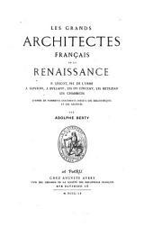 Les grands architectes français de la renaissance: P. Lescot, Ph. de L'Orme, J. Goujon, J. Bullant, les DuCerceau, les Metezeau, les Chambiges d'après de nombreux documents inéd. des bibliothèques et des archives
