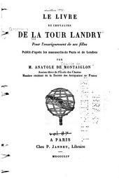 Le livre du chevalier de La Tour Landry: pour l'enseignement de ses filles. Pub. d'aprés les manuscrits de Paris et de Londres