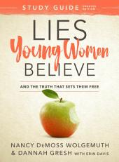 Lies Young Women Believe Study Guide: And the Truth that Sets Them Free