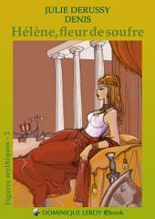 HÉLÈNE, FLEUR DE SOUFRE: Figures mythiques 2