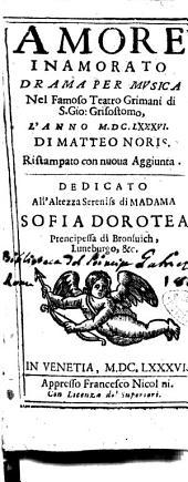 Amore inamorato drama per musica nel famoso teatro Grimani di S. Gio. Grisostomo, l'anno 1686. Di Matteo Noris