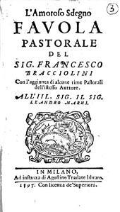 L' amoroso sdegno fauola pastorale del sig. Francesco Bracciolini con l'aggiunta di alcune rime pastorali dell'istesso auttore ..