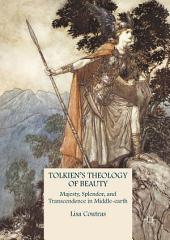 Tolkien's Theology of Beauty: Majesty, Splendor, and Transcendence in Middle-earth