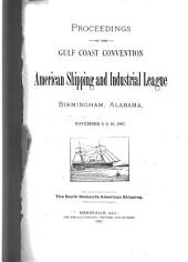 Proceedings of the Gulf Coast Convention, American Shipping and Industrial League: Birmingham, Alabama, November 8, 9, 10, 1887 ...