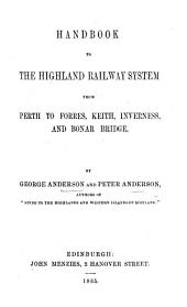 Handbook to the Highland Railway System from Perth to Forres, Keith, Inverness, and Bonar Bridge