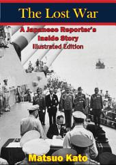 The Lost War:: A Japanese Reporter's Inside Story [Illustrated Edition]