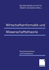 Wirtschaftsinformatik und Wissenschaftstheorie: Bestandsaufnahme und Perspektiven