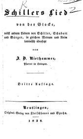 Schillers Lied von der Glocke, nebst andern Liedern von Schiller, Schubart und Bürger, ... lateinisch übersetzt von J. B. Niethammer ... Dritte Auflage