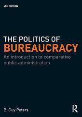 The Politics of Bureaucracy: An Introduction to Comparative Public Administration, Edition 6