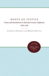 The Roots of Justice: Crime and Punishment in Alameda County, California, 1870-1910