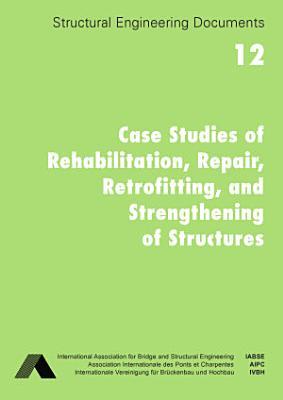 Case Studies of Rehabilitation, Repair, Retrofitting, and Strengthening of Structures