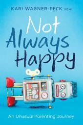 Not Always Happy: An Unusual Parenting Journey