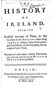 The History of Ireland, from the Earliest Account of Time, to the Invasion of the English Under King Henry II., Etc