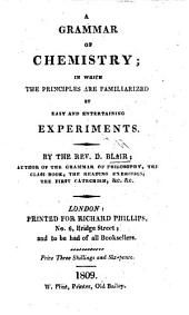 A Grammar of Chemistry; in which the principles are familiarized by easy and entertaining experiments