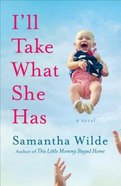 I'll Take What She Has: A Novel