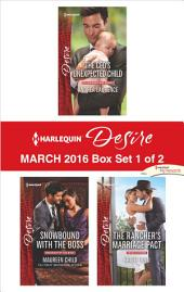 Harlequin Desire March 2016 - Box Set 1 of 2: The CEO's Unexpected Child\Snowbound with the Boss\The Rancher's Marriage Pact