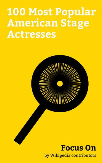 Focus On  100 Most Popular American Stage Actresses PDF
