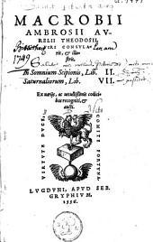 Macrobii Ambrosii Avrelii Theodosii [...] In Somnium Scipionis, Lib. II., Saturnaliorum, Lib. VII.: ex uarijs, ac uetustißimis codicibus recogniti, & aucti