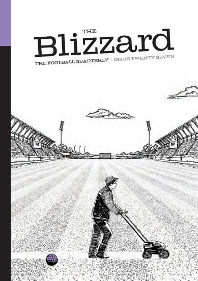 The Blizzard   The Football Quarterly  Issue Twenty Seven PDF