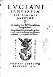 Luciani Samosatensis Dialogi aliquot D. Erasmo Rot. & Thoma Moro interpretibus His accessit ex Philippi Melanchth. uersione oratio Luciani, Calumniae non esse temere credendum. &, Encomium Demosthenis