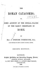 The Roman catacombs: or, Some account of the burial-places of the early Christians in Rome