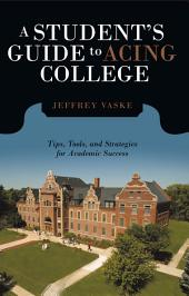 A Student's Guide to Acing College: Tips, Tools, and Strategies for Academic Success