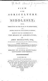 View of the Agriculture of Middlesex: With Observations on the Means of Its Improvement, and Several Essays on Agriculture in General