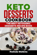Keto Desserts Cookbook: The Best Ketogenic Desserts Recipe Book
