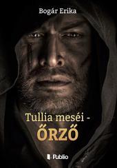 Tullia meséi - Őrző (Második kiadás)