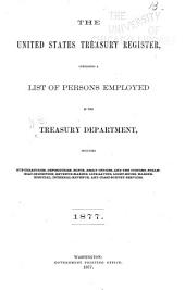 The United States Treasury Register: Containing a List of Persons Employed in the Treasury Department, Including Sub-treasuries, Depositories, Mints, Assay Offices, and the Customs, Steamboat-inspection, Revenue-marine, Life-saving, Light-house, Marine-hospital, Internal-revenue, and Coast-survey Services