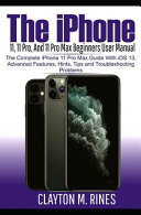 The IPhone 11, 11 Pro and 11 Pro Max Beginners User Manual