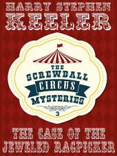 The Case of the Jeweled Ragpicker: The Screwball Circus Mysteries, Volume 3