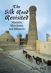The Silk Road Revisited: Markets, Merchants and Minarets