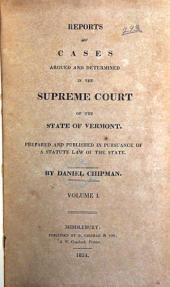 Reports of Cases Argued and Determined in the Supreme Court of the State of Vermont: 1789-1824 Prepared and Published in Pursuance of a Statute Law of the State, Volume 1