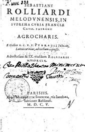 Sebastiani Rolliardi Melodunensis, ... Agrocharis. E Gallico V.C.V.F. Pybracii poëmate, Latino carmine, ad verbum expressa. Adiecta sunt & 9. eiusdem Rolliardi Musurgia