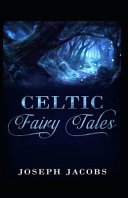 Celtic Fairy Tales by Joseph Jacobs; Illustrated