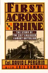First Across the Rhine: The 291st Engineer Combat Battalion in France, Belgium, and Germany