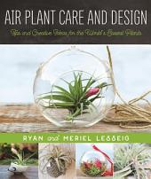 Air Plant Care and Design: Tips and Creative Ideas for the World s Easiest Plants
