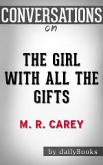 The Girl With All the Gifts: by M. R. Carey | Conversation Starters