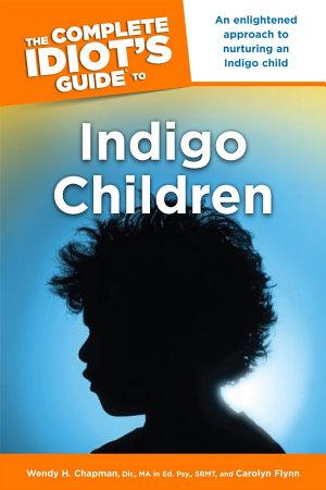 The Complete Idiot s Guide to Indigo Children PDF